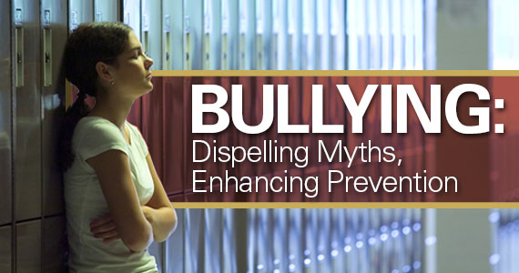 Bullying: Dispelling Myths, Enhancing Prevention